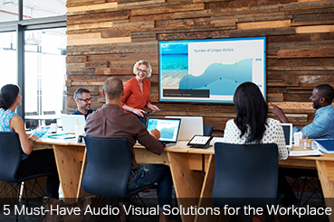 5 Must-Have Audio Visual Solutions for the Workplace