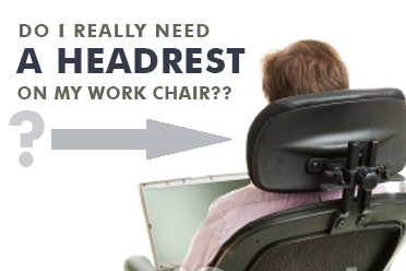 do i really need a headrest for my chair? | bsi